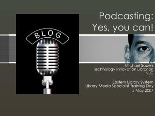 Podcasting: Yes, you can!