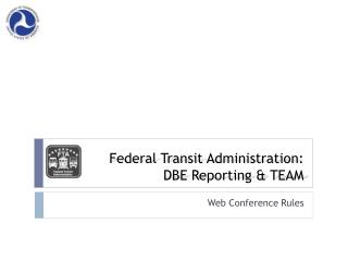 Federal Transit Administration :  DBE Reporting & TEAM