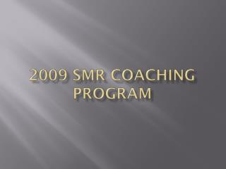 2009 SMR Coaching Program