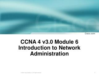 CCNA 4 v3.0 Module 6 Introduction to Network Administration