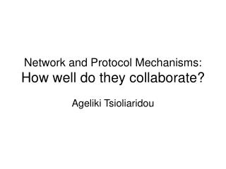 Network and Protocol Mechanisms:  How well do they collaborate?