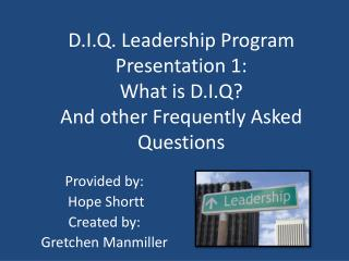 D.I.Q. Leadership Program Presentation 1: What is D.I.Q?  And other Frequently Asked Questions
