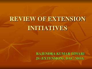 REVIEW OF EXTENSION    INITIATIVES
