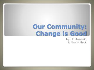 Our Community: Change is Good