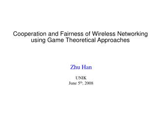 Cooperation and Fairness of Wireless Networking using Game Theoretical Approaches