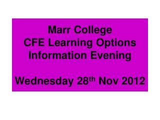 Marr College CFE Learning Options  Information Evening Wednesday 28 th  Nov 2012