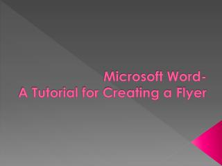 Microsoft Word- A Tutorial for Creating a Flyer