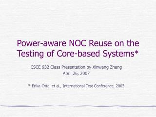 Power-aware NOC Reuse on the Testing of Core-based Systems*