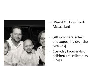 [World On Fire- Sarah McLachlan] [All words are in text and appearing over the pictures]