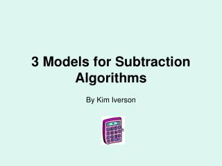 3 Models for Subtraction Algorithms