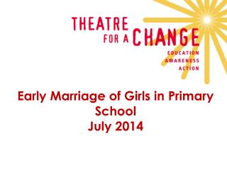 Early Marriage of Girls in Primary School July 2014