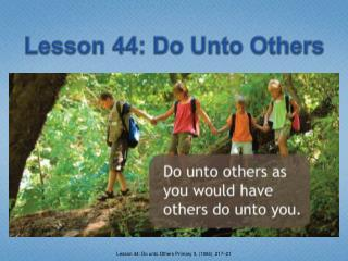 Lesson 44: Do Unto Others