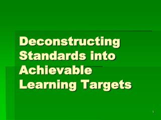 Deconstructing Standards into Achievable Learning Targets