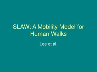 SLAW: A Mobility Model for Human Walks