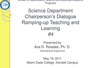 Presented by Ava D. Rosales, Ph. D. Instructional Supervisor May 18, 2011 Miami Dade College, Kendall Campus