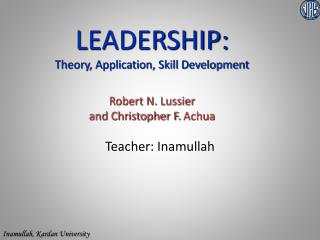 LEADERSHIP: Theory, Application, Skill Development Robert N.  Lussier and Christopher F.  Achua