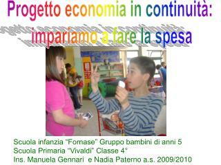 """Scuola infanzia """"Fornase"""" Gruppo bambini di anni 5 Scuola Primaria """"Vivaldi"""" Classe 4°"""