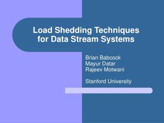 Load Shedding Techniques  for Data Stream Systems