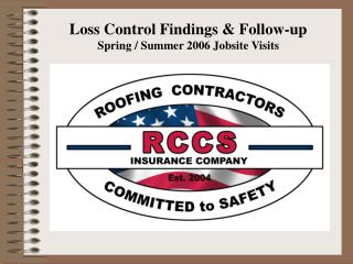 Loss Control Findings & Follow-up Spring / Summer 2006 Jobsite Visits
