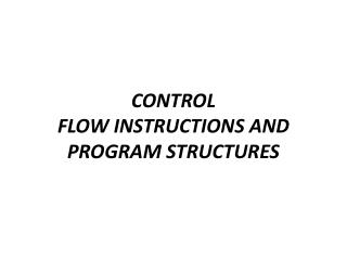CONTROL FLOW INSTRUCTIONS AND PROGRAM STRUCTURES