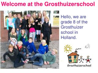Welcome at the Grosthuizerschool