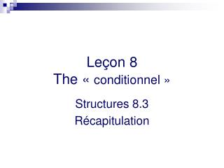 Leçon 8 The «  conditionnel »