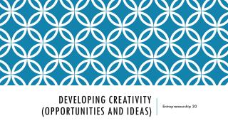 Developing creativity (Opportunities and Ideas)