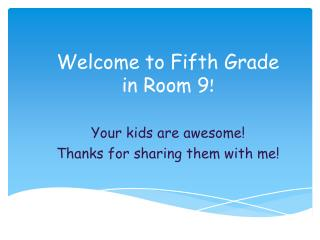 Welcome to Fifth Grade  in Room 9 !
