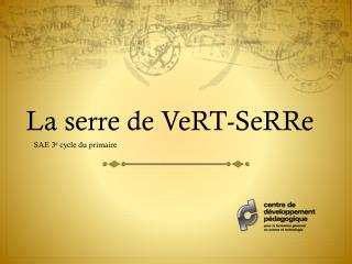 La serre de VeRT-SeRRe