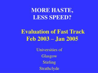 MORE HASTE,  LESS SPEED? Evaluation of Fast Track  Feb 2003 – Jan 2005