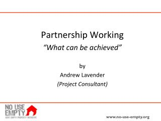 "Partnership Working ""What can be achieved"" by Andrew Lavender  (Project Consultant)"