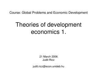 Course: Global Problems and Economic Development Theories of development economics 1.