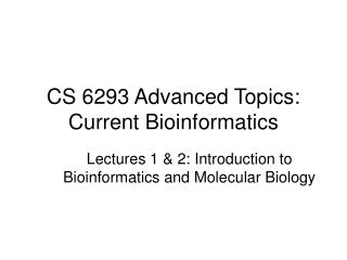 CS 6293 Advanced Topics: Current Bioinformatics