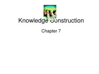 Knowledge Construction Chapter 7