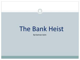 The Bank Heist By Kamran Azim