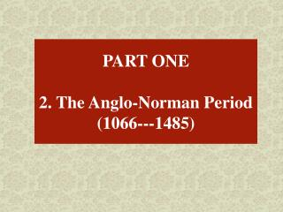 PART ONE 2. The Anglo-Norman Period (1066---1485)