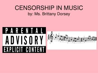 CENSORSHIP IN MUSIC by: Ms. Brittany Dorsey