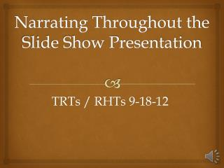 Narrating Throughout the Slide Show Presentation