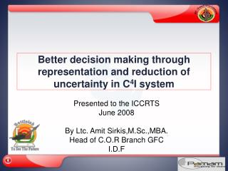 Better decision making through representation and reduction of uncertainty in C 4 I system
