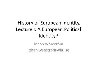 History of European Identity. Lecture I: A European Political Identity?