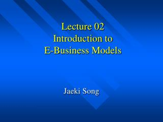 Lecture 02 Introduction to  E-Business Models