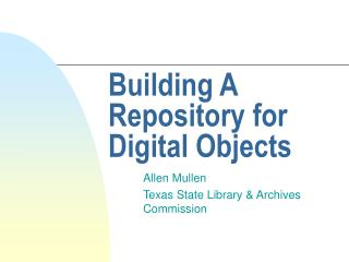 Building A Repository for Digital Objects