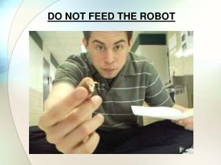 DO NOT FEED THE ROBOT