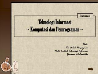 Teknologi Informasi ~ Komputasi dan Pemrograman ~
