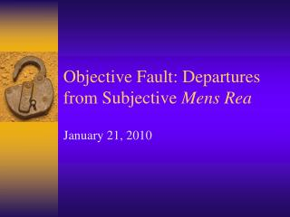 Objective Fault: Departures from Subjective  Mens Rea