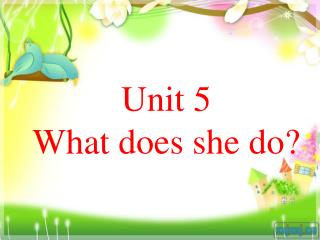 Unit 5 What does she do?
