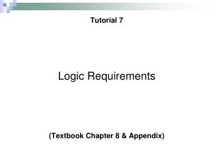 Tutorial 7 Logic Requirements (Textbook Chapter 8 & Appendix)