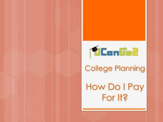 College Planning How Do I Pay For It?