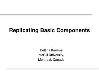 Replicating Basic Components