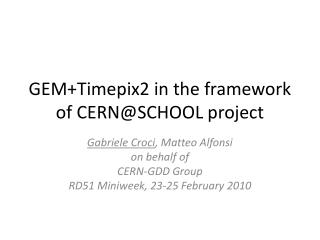 GEM+Timepix2 in the framework  of CERN@SCHOOL project